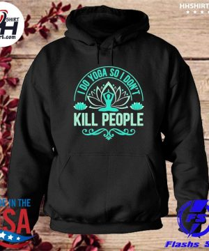 I do Yoga so I don't kill people s hoodie