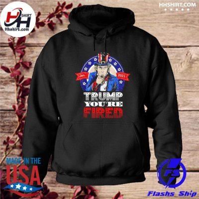 Jan 2021 Trump you're fired s hoodie