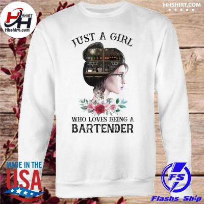 Just a who loves being a Bartender s sweatshirt