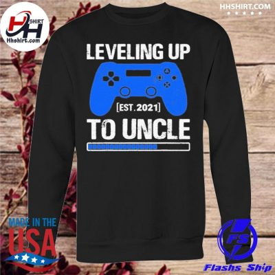 Leveling Up To Uncle 2021 Shirt sweatshirt