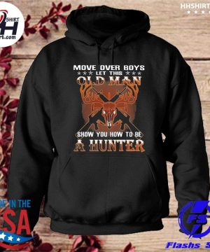 Move over boys let this old man show you how to be a Hunter s hoodie
