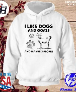 Official I like Dogs and Goats and maybe 3 people s hoodie