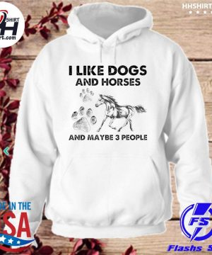 Official I like Dogs and Hores and maybe 3 people s hoodie