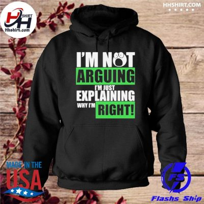 Official I'm not arguing I'm just explaining why I'm right s hoodie