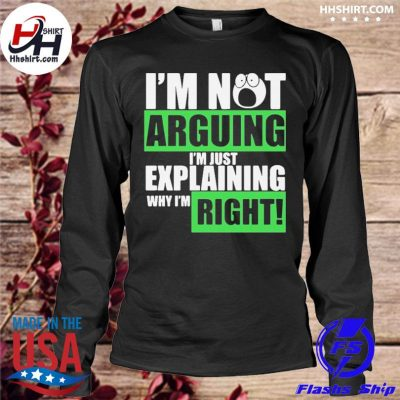 Official I'm not arguing I'm just explaining why I'm right s longleeve
