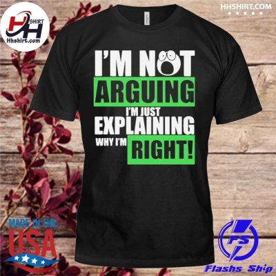 Official I'm not arguing I'm just explaining why I'm right shirt