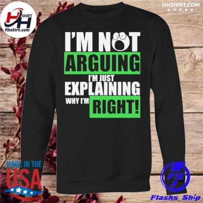 Official I'm not arguing I'm just explaining why I'm right s sweatshirt