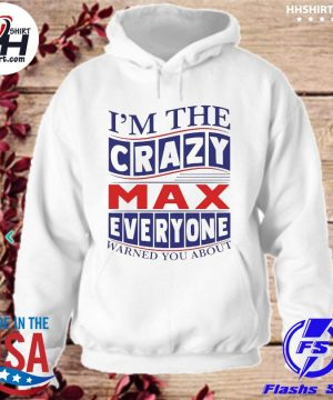 Official I'm the crazy max everyone warned you about s hoodie