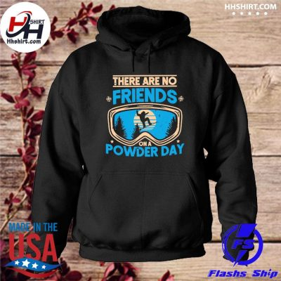 Official There are no friends on a Powder day vintage s hoodie