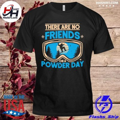 Official There are no friends on a Powder day vintage shirt