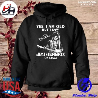 Official Yes I am old but I saw Jimi Hendrix on stage signature s hoodie
