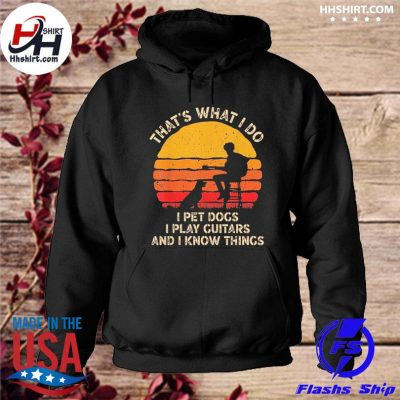 That's what I do I pet dogs I play guitars and I know things vintage s hoodie