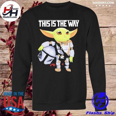 This is the way the mandalorian star wars baby Yoda s sweatshirt