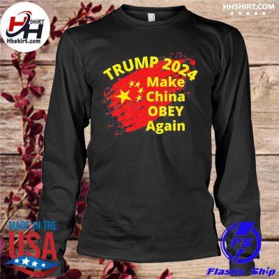 Trump 2024 make china obey again s longleeve