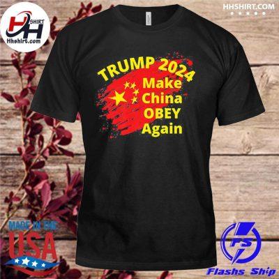 Trump 2024 make china obey again shirt