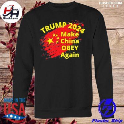 Trump 2024 make china obey again s sweatshirt