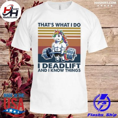Unicorn that's what I do I deadlift and I know things vintage shirt