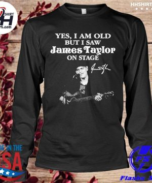 Yes I am old but I saw James Taylor on stage signature s longleeve
