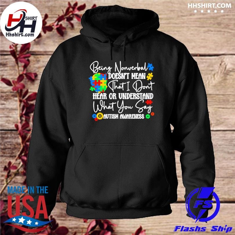 Being nonverbal doesn't mean that I don't hear or understand what you say autism awareness s hoodie