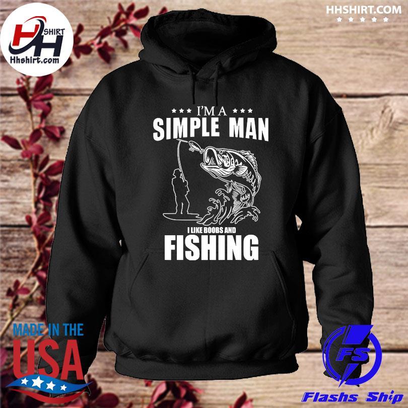 I'm a simple man I like boobs and fishing s hoodie