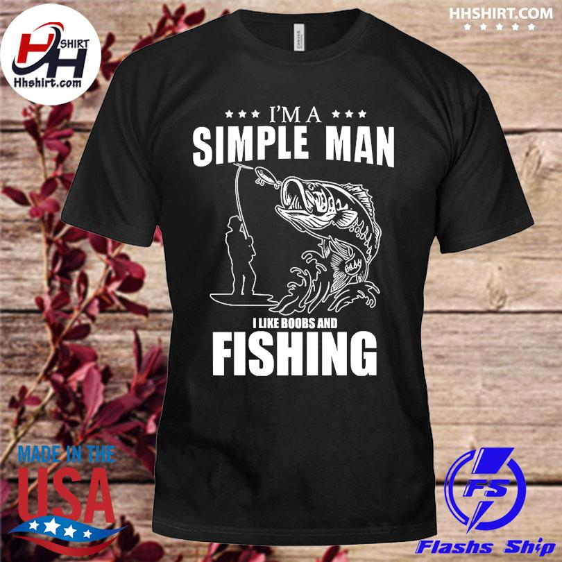 I'm a simple man I like boobs and fishing shirt