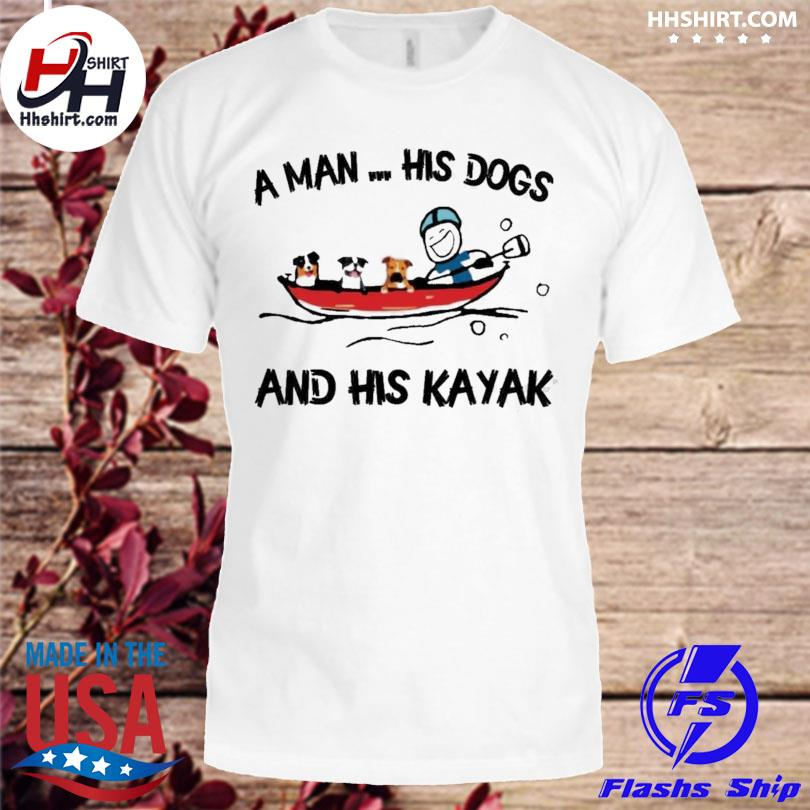 Official a man his dog and his kayak shirt