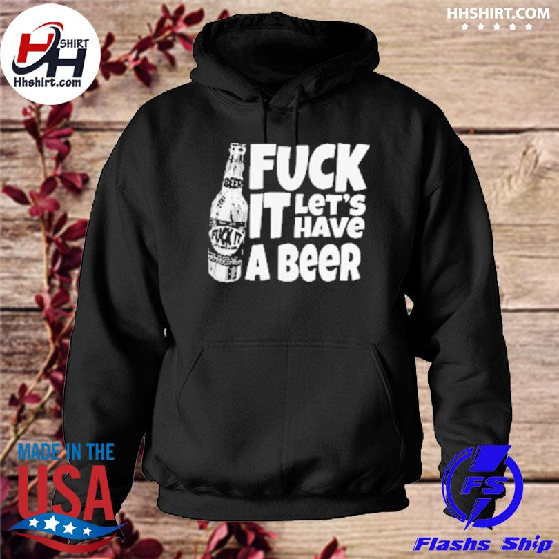 Official fuck it let's have a beer s hoodie