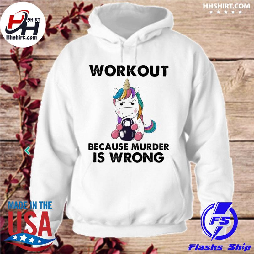 Official Unicorn workout because murder is wrong s hoodie