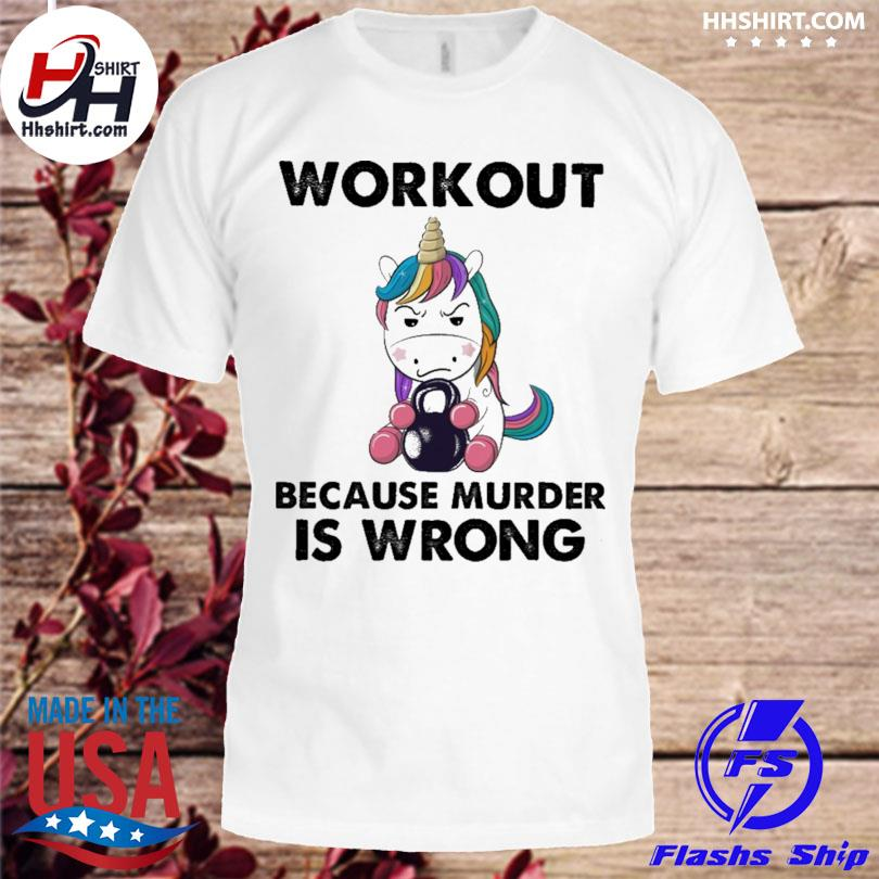 Official Unicorn workout because murder is wrong shirt