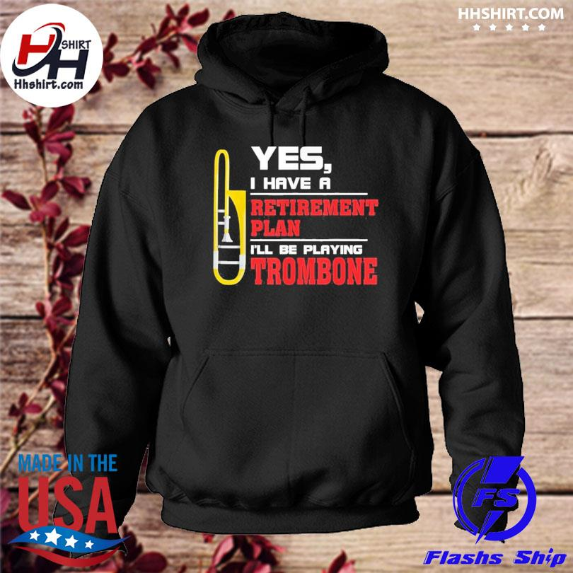 Retirement plan playing trombone trombones s hoodie