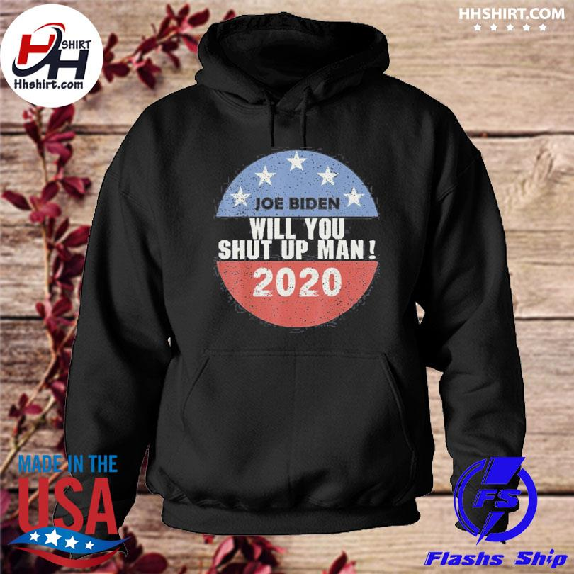 Will you shut up man joe biden presidential debate 2021 s hoodie