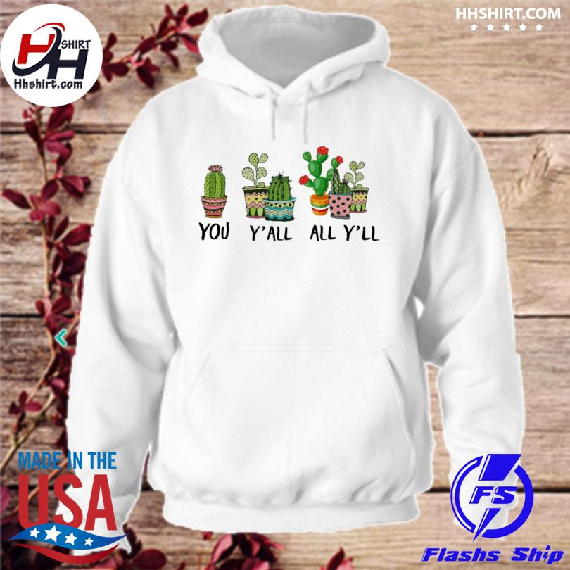 You y'all all y'all cactus s hoodie