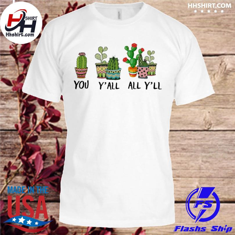 You y'all all y'all cactus shirt