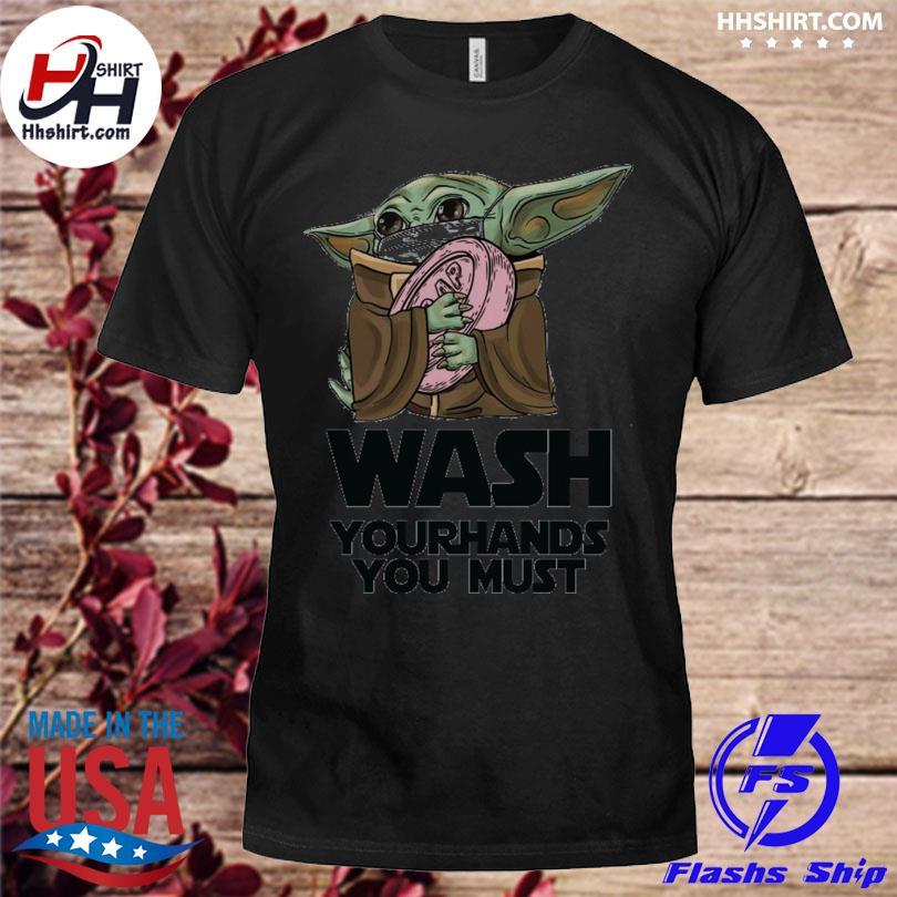 Baby Yoda wash your hands you must shirt