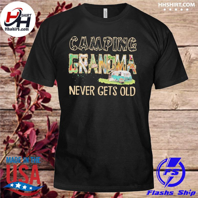 Camping Grandma never gets old shirt