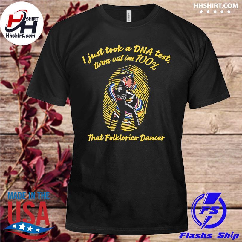 i just took a DNA test turns out I'm 100% that folklorico dancer shirt