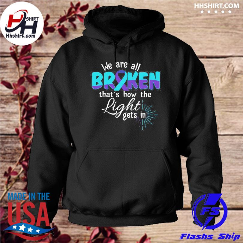We are all broken that's how the light gets in suicide awareness s hoodie
